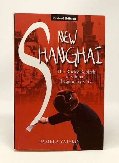 New Shanghai: The Rocky Rebirth of China's Legendary City, Pamela Yatsko