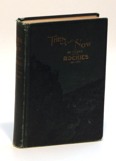 Image for Then and Now; or, Thirty-Six Years in the Rockies