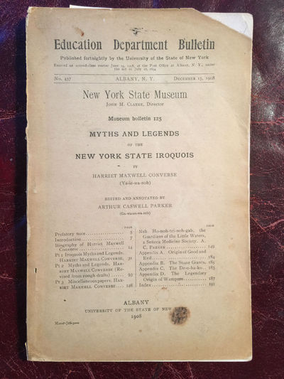 Myths And Legends Of The New York Iroquois By Harriet Maxwell Converse Edited And Annotated By Arthur Caswell Parker Original New York State Museum First 1908 Edition, Harriet Maxwell Converse Edited And Annotated By Arthur Caswell Parker