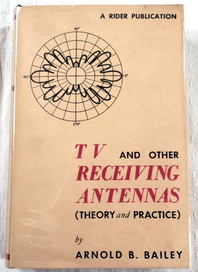 TV and Other Receiving Antennas (Theory and Practice), Bailey, Arnold B.