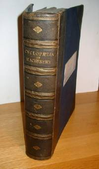 The Imperial Cyclopaedia of Machinery, being a Series of Plans, Sections, and Elevations of Stationary, Marine and Locomotive Engines, Spinning Machinery.... including the most useful and important machines from the Great Exhibition