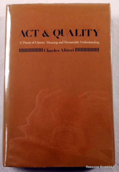 Act and Quality: A Theory of Literary Meaning and Humanistic Understanding, Altieri, Charles