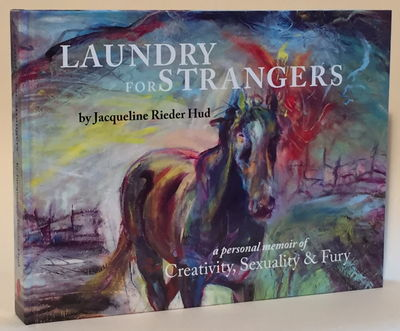 Laundry for Strangers: A Personal Memoir of Creativity, Sexuality & Fury, Hud, Jacqueline Rieder