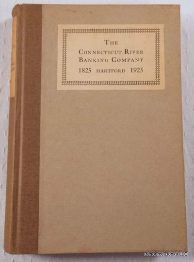 The Connecticut River Banking Company:  One Hundred Years of Service 1825-1925, Erving, Henry W.