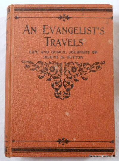 An Evangelist's Travels: or, the Life and Gospel Journeys of Joseph E. Dutton, Dutton, Joseph E.