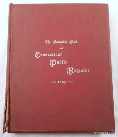 The Assembly Book and Connecticut Public Register 1895: Biographical Sketches [With Portraits] of the State Officers, Representatives in Congress, Governor's Staff, and Senators and Members of the General Assembly of the State of Connecticut, State of Connecticut General Assembly