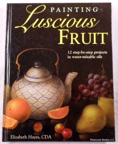 Painting Luscious Fruit, Hayes, Elizabeth