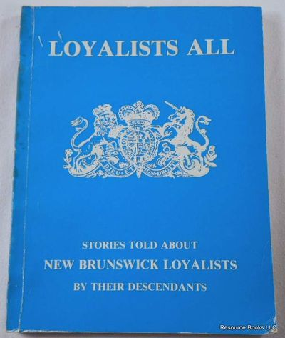 Loyalists All [Stories Told About New Brunswick Loyalists by Their Descendants], Pipes, Gail Bonsall