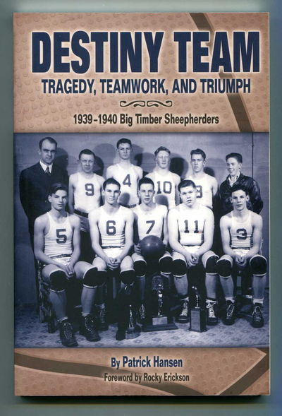 Destiny Team: Tragedy, Teamwork, and Triumph 1939-1940 Big Timber Sheepherders, Hansen, Patrick