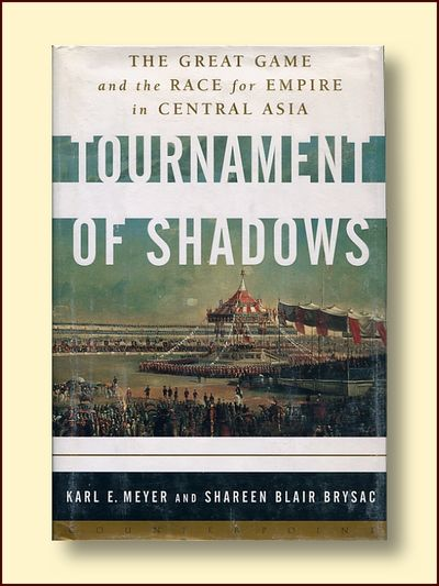 Tournament of Shadows Thje Great Game and the Race for Empire in Central Asia, Meyer, Karl E. & Brysac, Shareen Blair