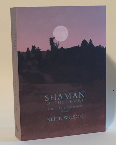 Shaman of the Desert: The Collected Poems 1965 - 2001, Wilson, Keith
