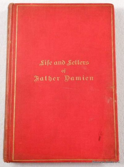 Life and Letters of Father Damien, The Apostle of the Lepers, Father Damien. Edited By Father Pamphile