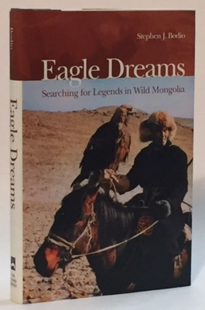 Eagle Dreams: Searching for Legends in Wild Mongolia, Bodio, Stephen