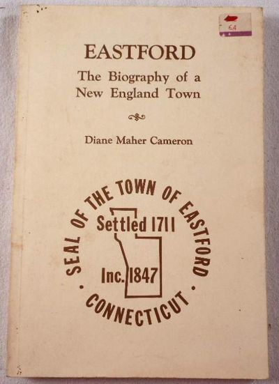 Eastford: The Biography of a New England Town, Cameron, Diane Maher. Supplement By Harold D. Carpenter