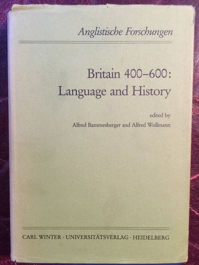 Britain 400-600: Language and history (Anglistische Forschungen), Alfred Bammesberger and Alfred Wollmann Edited by