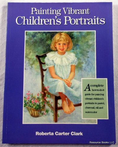 Painting Vibrant Children's Portraits, Clark, Roberta Carter