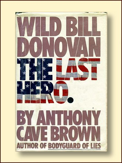 Wild Bill Donovan The Last Hero, Brown, Anthony Cave