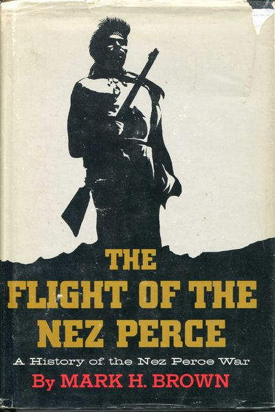 The Flight of the Nez Perce: A History of the Nez Perce War, Brown, Mark H.