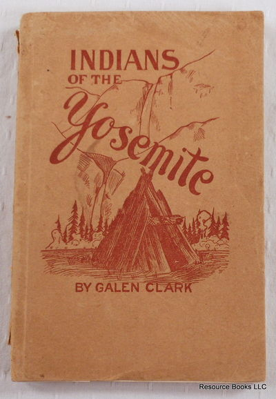 Indians from The Yosemite Valley and Vicinity.  Their History, Customs and Traditions, Clark, Galen.  Illustrated By Chris. Jorgensen