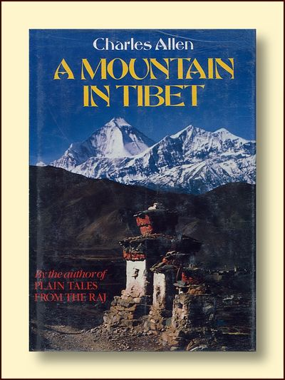 A Mountain in Tibet the Search for Mount Kailas and the Sources of the Great Rivers of India, Allen, Charles