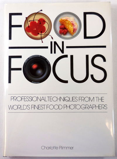 Image for Food in Focus: Professional Techniquest from the World's Finest Food Photographers