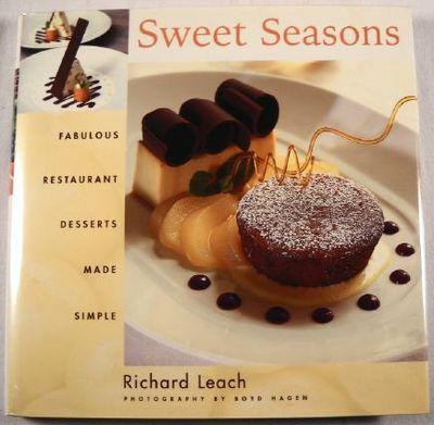 Sweet Seasons : Fabulous Restaurant Desserts Made Simple, Leach, Richard