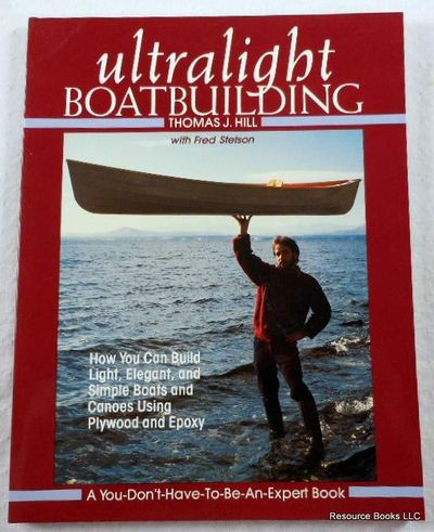 Ultralight Boatbuilding, Hill, Thomas J.;Stetson, Fred
