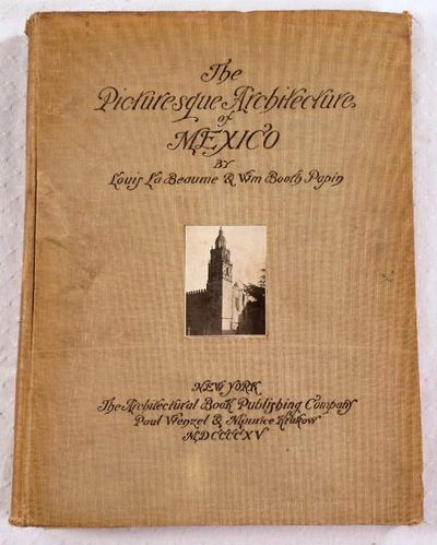 The Picturesque Architecture of Mexico, Louis La Beaume and Wm [William] Booth Papin