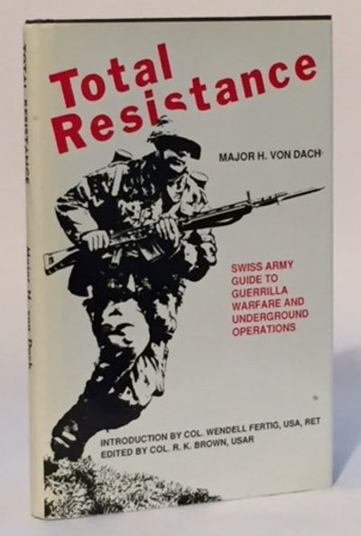 Total Resistance: Swiss Army Guide to Guerilla Warfare and Underground Operations, Von Dach, Major H.