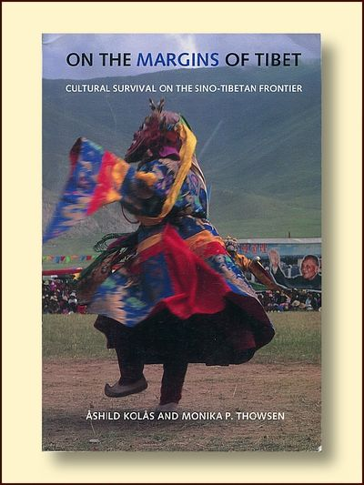 On the Margins of Tibet Cultural Survival on the Sino-Tibetan Frontier, Kolas, Ashild & Thowsen, Monica P.