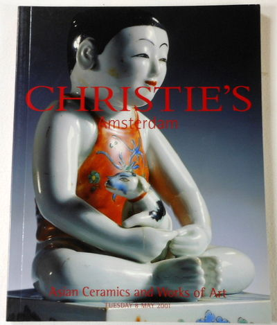 Asian Ceramics and Works of Art. Amsterdam: 8 May 2001, Christie's [Auction Catalog - Catalogue]
