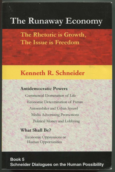 The Runaway Economy: The Rhetoric is Growth, The Issue is Freedom, Schneider, Kenneth R.