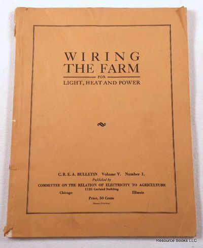 Wiring the Farm for Light, Heat and Power.  CREA Bulletin Volume V, Number 1, July 20, 1929, E. A. White, Editor