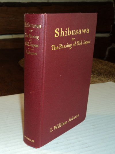 SHIBUSAWA or The Passing of Old Japan, (Stevens, E. Dalton). Adams, I. Williams