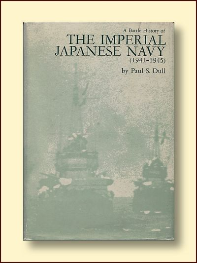 A Battle History of the Japanese Navy (1941 - 1945), Dull, Paul S.
