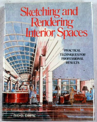 Sketching and Rendering Interior Spaces: Practical Techniques for Professional Results, Drpic, Ivo D.