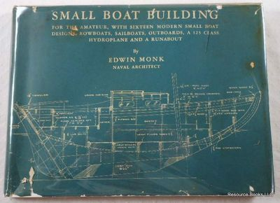 Small Boat Building for the Amateur, with Sixteen Modern Small Boat Designs, Rowboats, Sailboats, Outboards, a 125-Class Hydroplane and a Runabout, Monk, Edwin