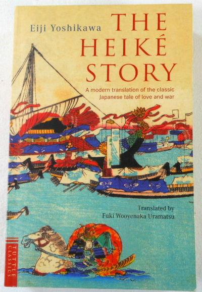 The Heike Story: A Modern Translation of the Classic Tale of Love and War (Tuttle Classics), Eiji Yoshikawa; Fuki Wooyenaka Uramatsu