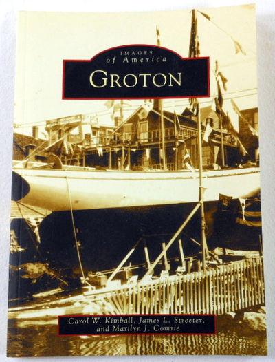 Groton (CT) (Images of America), Carol W. Kimball; James L. Streeter