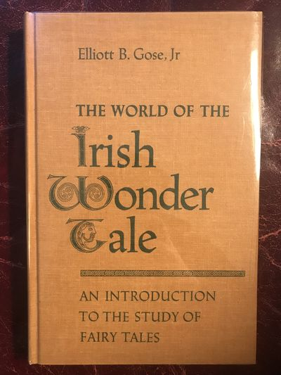 The World Of The Irish Wonder Tale  An Introduction To The Study Of Fairy Tales  Hardcover, Elliott B. Gose,Jr