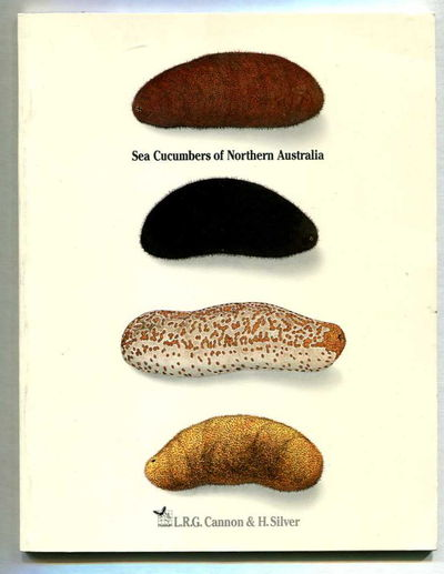 Sea Cucumbers of Northern Australia, Cannon, L.R.G., and H. Silver