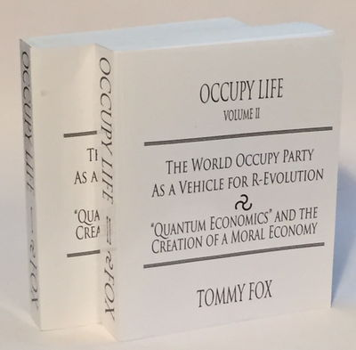 """Occupy Life: The World Occupy Party as a Vehicle for R-Evolution, """"Quantum Economics"""" and the Creation of a Moral Economy [Volumes I & II], Fox, Tommy"""