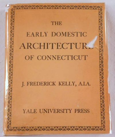 The Early Domestic Architecture of Connecticut, Kelly, J. Frederick