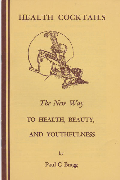 HEALTH COCKTAILS: The New Way to Health, Beauty, and Youthfulness. (Cover title)., Bragg, Paul C.
