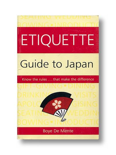 Etiquette Guide to Japan : Know the Rules That Make the Difference, De Mente, Boye Lafayette