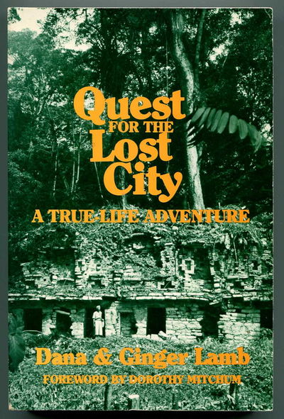 Quest for the Lost City: A True-Life Adventure, Lamb, Dana and Ginger Lamb