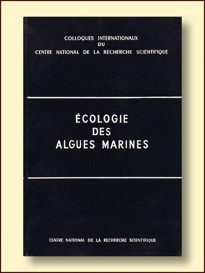 Ecologie des Algues Marines COLLOQUES INTERNATIONAUX DU CENTRE NATIONAL DE LA RECHERCHE SCIENTIFIQUE, LXXXI: ECOLOGIE DES ALGUES MARINES: DINARD, 20-28 SEPTEMBRE 1957.