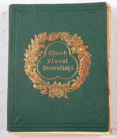 Practical Hints on Church Floral Decorations, By a Lady, By a Lady. Introduction By Revd. W. Cresley