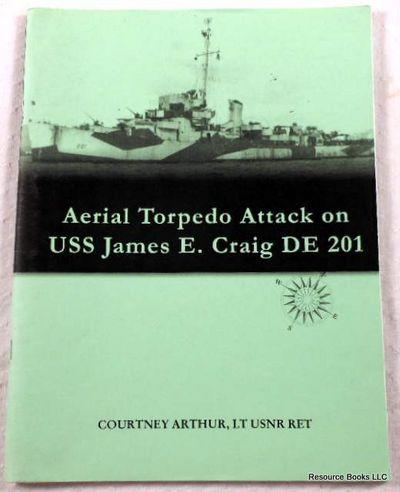 Aerial Torpedo Attack on USS James E. Craig DE 201.  November 23, 1944, Arthur, Courtney