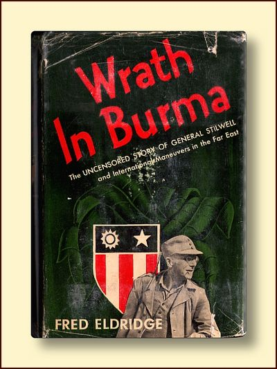 Wrath in Burma the Uncensored Story of General Stilwell and International Maneuvers in the fAR EAST, Eldridge, Fred